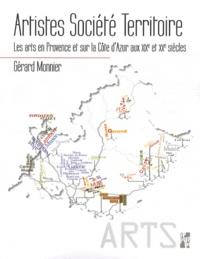 Gérard Monnier - Artistes, société, territoire - Les Arts en Provence et sur la Côte d'Azur aux XIXe et XXe siècles.
