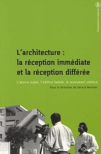 Gérard Monnier et Roland Breton - L'architecture : la réception immédiate et la réception différée - L'oeuvre jugée, l'édifice habité, le monument célébré.