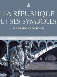 Gérard Monnier et Evelyne Cohen - La République et ses symboles - Un territoire de signes.