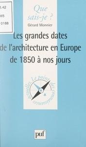 Gérard Monnier et Anne-Laure Angoulvent-Michel - Les grandes dates de l'architecture en Europe, de 1850 à nos jours.