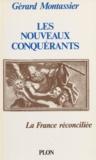 Gérard Montassier - Les Nouveaux conquérants - La France réconciliée.