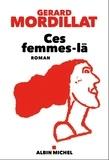 Gérard Mordillat - Ces femmes-là.