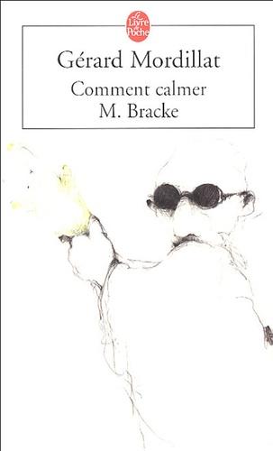 Gérard Mordillat - Comment calmer M. Bracke.