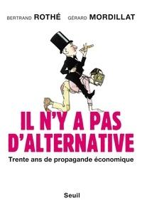 Gérard Mordillat et Bertrand Rothé - Il n'y a pas d'alternative - Trente ans de propagande économique.