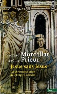 Gérard Mordillat et Jérôme Prieur - Jésus sans Jésus - La christianisation de l'Empire romain.