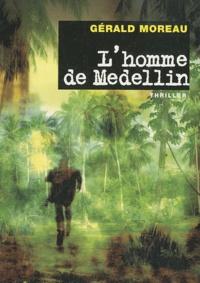 Gérard Moreau - L'homme de Medellin.