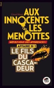 Gérard Morel - Aux innocents les menottes Tome 1 : Le fils du cascadeur.