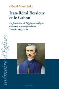 Gérard Morel - Jean-Rémi Bessieux et le Gabon (1803-1876) - La fondation de l'Eglise catholique à travers sa correspondance, tome I : 1803-1849.