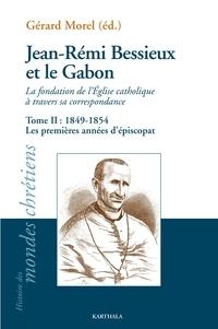 Gérard Morel - Jean-Rémi Bessieux et le Gabon, la fondation de l'Eglise catholique à travers sa correspondance - Tome 2, 1849-1954 Les premières années d'épiscopat.