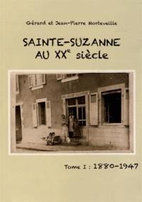 Gérard Morteveille et Jean-Pierre Morteveille - Sainte-Suzanne au XXe siècle - Tome 1, 1880-1947.