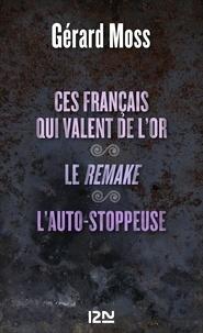 Gérard Moss - Ces français qui valent de l'or - Suivis de Le remake et L'auto-stoppeuse.
