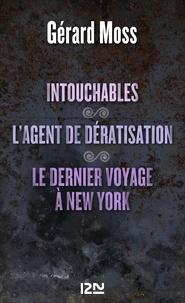 Gérard Moss - Intouchables - Suivi de L'agent de dératisation et Le dernier voyage à New York.