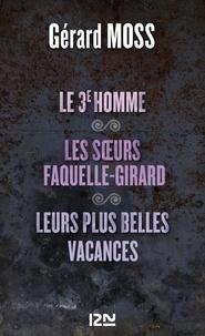 Gérard Moss - Le 3e homme - Suivi de Les soeurs Faquelle-Girard et Leurs plus belles vacances.