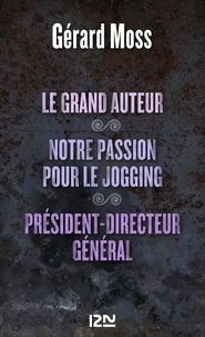 Gérard Moss - Le grand auteur - Suivi de Notre passion pour le jogging et Président-directeur général.