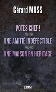 Gérard Moss - Potes chef ! - Suivi de Une amitié indéfectible et Une maison en héritage.