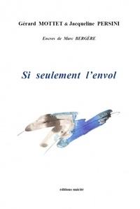 Gérard Mottet et Jacqueline Persini - Si seulement l'envol.