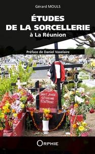 Gérard Mouls - Etudes de la sorcellerie à La Réunion.