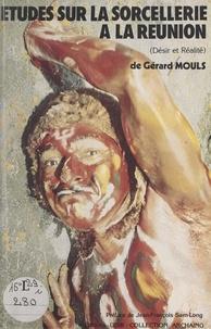 Gérard Mouls et Noël Chane-Fo - Études sur la sorcellerie à La Réunion - Désir et réalité.