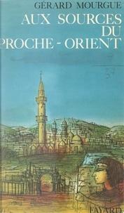 Gérard Mourgue - Aux sources du Proche-Orient.