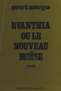 Gérard Mourgue - Évanthia - Ou Le nouveau Moïse.