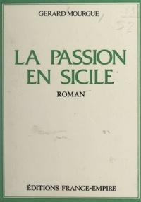 Gérard Mourgue - La passion en Sicile.