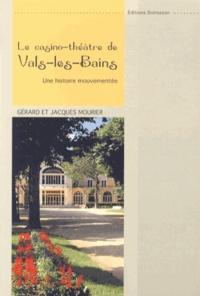 Gérard Mourier et Jacques Mourier - Le casino-théâtre de Vals-les-Bains - Une histoire mouvementée.