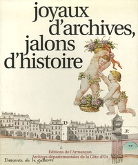 Gérard Moyse - Joyaux d'archives, jalons d'histoire - Les archives départementales de la Côte-d'Or à l'aube du troisième millénaire : onze siècles d'histoire.
