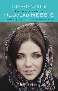 Gérard Muller - J'ai rencontré le nouveau messie - Elle était jolie, migrante et musulmane.