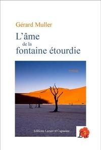 Gérard Muller - L'ame de la fontaine etourdie.