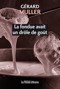 Gérard Muller - La fondue avait un drôle de goût.