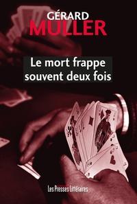 Gérard Muller - La mort frappe souvent deux fois.