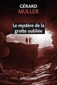 Gérard Muller - Le mystère de la grotte oubliée.