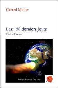 Gérard Muller - Les 150 derniers jours - Mission Humanis.