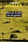 Gérard Muller - Rien ne va plus sur les greens.