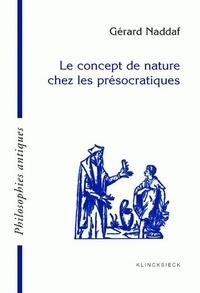 Gérard Naddaf - Le concept de nature chez les présocratiques.