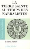 Gérard Nahon - La Terre sainte au temps des kabbalistes - 1492-1592.