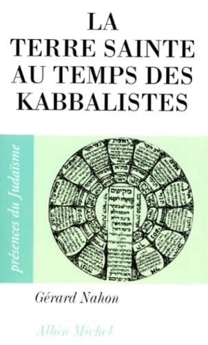 La Terre sainte au temps des kabbalistes. 1492-1592