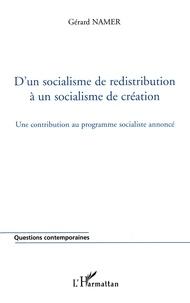 Gérard Namer - D'un socialisme de redistribution à un socialisme de création - Une contribution au programme socialiste annoncé.