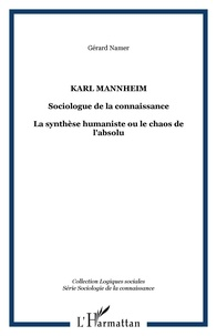 Gérard Namer - Karl Manheim, sociologue de la connaissance: la synthèse humaniste ou le chaos de l'absolu.