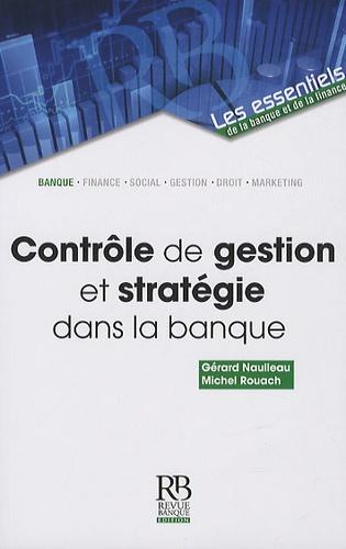 Gérard Naulleau et Michel Rouach - Contrôle de gestion et stratégie dans la banque.