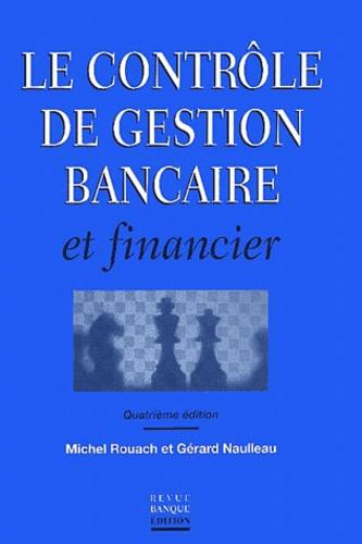 Gérard Naulleau et Michel Rouach - Le contrôle de gestion bancaire et financier.