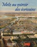 Gérard Nauroy et Christiane Pignon-Feller - Metz au miroir des écrivains - Regards français et étrangers des origines à nos jours.