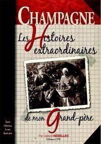Gérard Nédellec - La Champagne - Les histoires extraordinaires de mon grand-père.