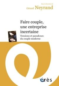 Gérard Neyrand - Faire couple, une entreprise incertaine - Tensions et paradoxes du couple moderne.