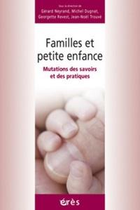 Gérard Neyrand et Michel Dugnat - Familles et petite enfance - Mutations des savoirs et des pratiques.