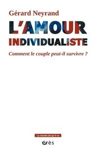 Gérard Neyrand - L'amour individualiste - Comment le couple peut-il y survivre ?.