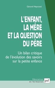 Gérard Neyrand - L'enfant, la mère et la question du père - Un bilan critique de l'évolution des savoirs sur la petite enfance.