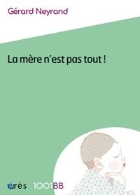 Gérard Neyrand - La mère n'est pas tout ! - Reconfiguration des rôles et perspectives de cosocialisation.