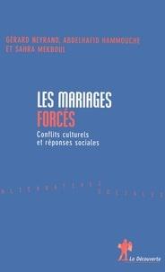 Gérard Neyrand et Abdelhafid Hammouche - Les mariages forcés - Conflits culturels et réponses sociales.