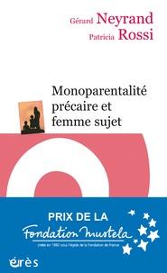 Gérard Neyrand et Patricia Rossi - Monoparentalité précaire et femme sujet.
